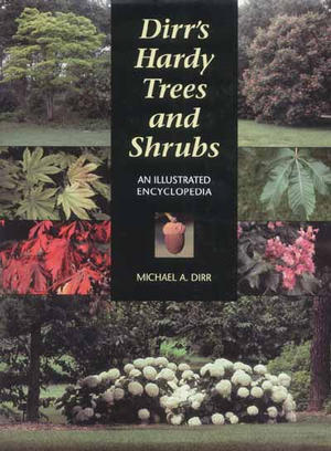 Dirr's Hardy Trees and Shrubs - An Illustrated Encyclopedia
