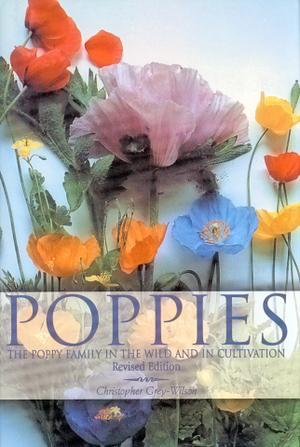Poppies. A Guide to the Poppy family in the Wild and in Cultivation